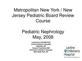 Metropolitan New York / New Jersey Pediatric Board Review Course Pediatric Nephrology May, 2008