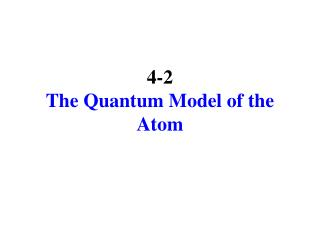 4-2 The Quantum Model of the Atom