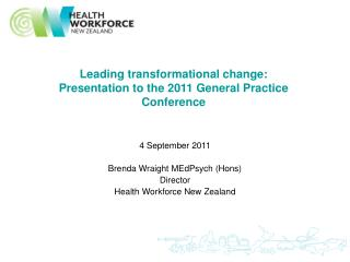 Leading transformational change: Presentation to the 2011 General Practice Conference