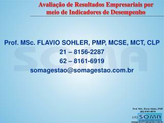 Prof. MSc. FLAVIO SOHLER, PMP, MCSE, MCT, CLP 21 – 8156-2287 62 – 8161-6919