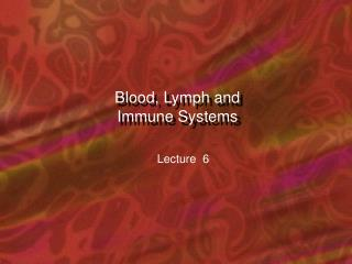 Blood, Lymph and Immune Systems