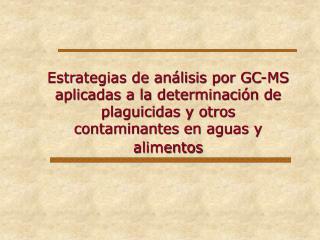 Estrategias de análisis por GC-MS aplicadas a la determinación de plaguicidas y otros