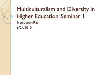 Multiculturalism and Diversity in Higher Education: Seminar 1