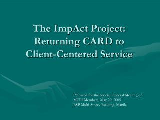 The ImpAct Project: Returning CARD to  Client-Centered Service