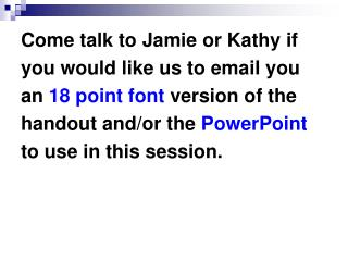 Come talk to Jamie or Kathy if you would like us to email you  an  18 point font  version of the