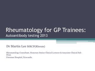 Rheumatology for GP Trainees: Autoantibody testing 2013