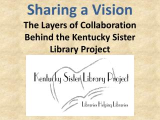 Sharing a Vision The Layers of Collaboration Behind the Kentucky Sister Library Project