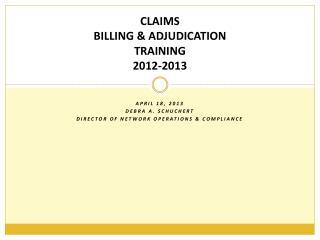 CLAIMS BILLING & ADJUDICATION TRAINING 2012-2013
