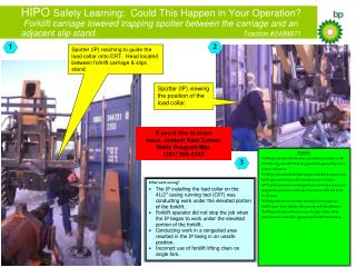 HIPO Safety Learning:  Could This Happen in Your Operation  Forklift carriage lowered trapping spotter between the carri