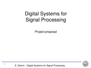 Digital Systems for  Signal Processing Project proposal