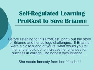 Self-Regulated Learning ProfCast to Save Brianne
