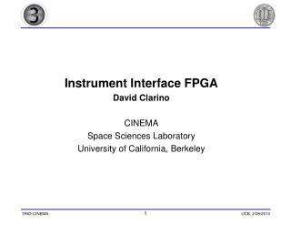 Instrument Interface FPGA David Clarino CINEMA Space Sciences Laboratory