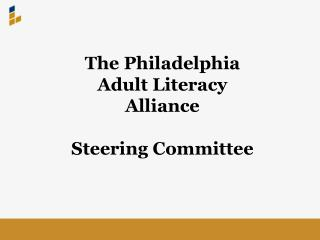 The Philadelphia Adult Literacy Alliance  Steering Committee