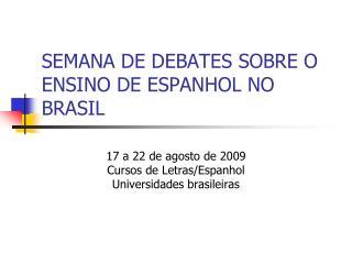 SEMANA DE DEBATES SOBRE O ENSINO DE ESPANHOL NO BRASIL
