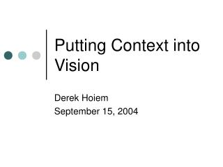 Putting Context into Vision