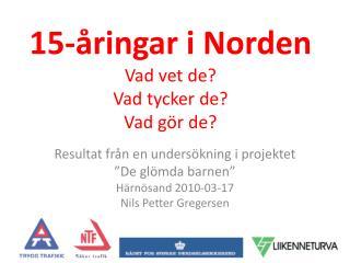 15-åringar i Norden Vad vet de? Vad tycker de? Vad gör de?
