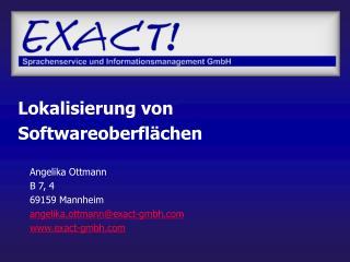 Angelika Ottmann B 7, 4 69159 Mannheim angelika.ottmann@exact-gmbh exact-gmbh