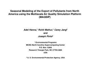 Adel Hanna, 1  Rohit Mathur, 1  Carey Jang 2 and  Joseph Pinto 2 1  Environmental Programs
