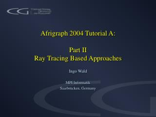 Afrigraph 2004 Tutorial A: Part II  Ray Tracing  B ased  Approaches