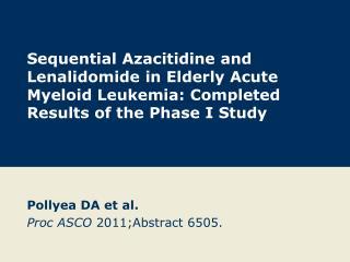 Pollyea DA et al. Proc ASCO  2011;Abstract 6505.
