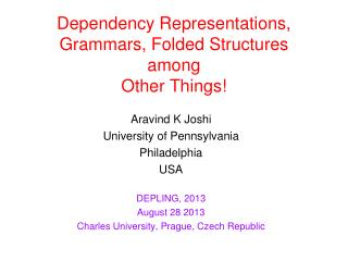 Dependency Representations, Grammars, Folded Structures among Other Things!