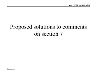 Proposed solutions to comments on section 7