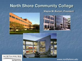 North Shore Community College Wayne M. Burton, President