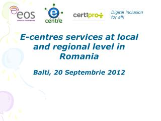 E-centres services at local and regional level in Romania Balti, 20 Septembrie 2012