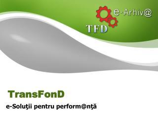 TransFonD e-Soluţii pentru perform @ nţă