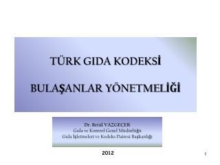 Dr. Betül VAZGEÇER Gıda ve Kontrol Genel Müdürlüğü Gıda İşletmeleri ve Kodeks Dairesi Başkanlığı