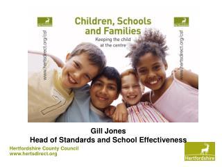 Gill Jones  Head of Standards and School Effectiveness