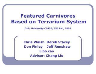 Featured Carnivores  Based on Terrarium System Ohio University CS456/556 Fall, 2002