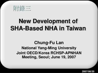 New Development of SHA-Based NHA in Taiwan