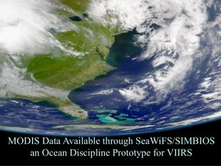 MODIS Data Available through SeaWiFS/SIMBIOS an Ocean Discipline Prototype for VIIRS