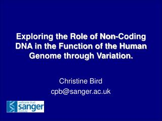 Exploring the Role of Non-Coding DNA in the Function of the Human Genome through Variation.