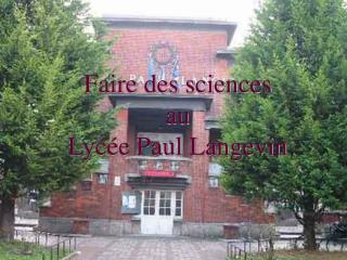 Faire des sciences  au Lyc e Paul Langevin