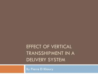 Effect of vertical transshipment in a delivery system