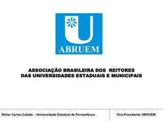 ASSOCIA��O BRASILEIRA DOS  REITORES DAS UNIVERSIDADES ESTADUAIS E MUNICIPAIS
