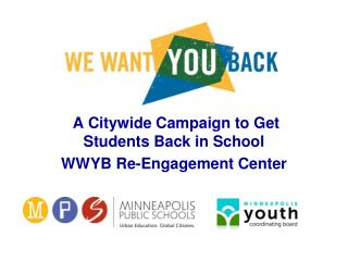 A Citywide Campaign to Get Students Back in School  WWYB Re-Engagement Center