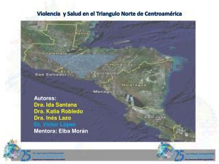 Violencia  y Salud en el Triangulo Norte de Centroamérica