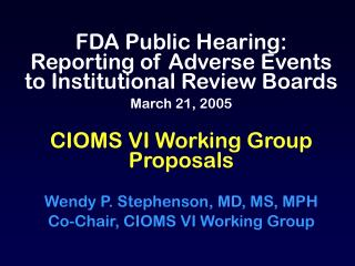FDA Public Hearing: Reporting of Adverse Events to Institutional Review Boards March 21, 2005   CIOMS VI Working Group P