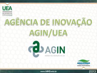 AGÊNCIA DE INOVAÇÃO  AGIN/UEA
