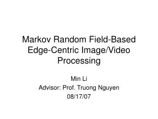 Markov Random Field-Based Edge-Centric Image/Video Processing