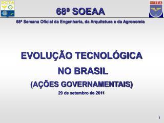 EVOLUÇÃO TECNOLÓGICA  NO BRASIL (AÇÕES GOVERNAMENTAIS) 29 de setembro de 2011