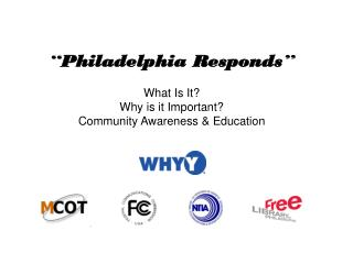 """ Philadelphia Responds "" What Is It? Why is it Important? Community Awareness & Education"