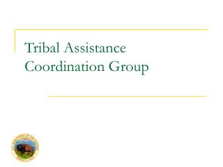 Tribal Assistance  Coordination Group