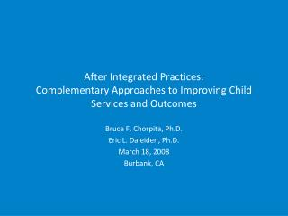 After Integrated Practices: Complementary Approaches to Improving Child Services and Outcomes