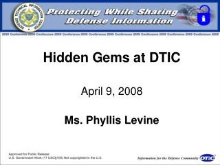Hidden Gems at DTIC April 9, 2008 Ms. Phyllis Levine