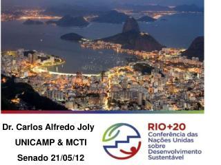 Dr. Carlos Alfredo Joly UNICAMP & MCTI Senado 21/05/12