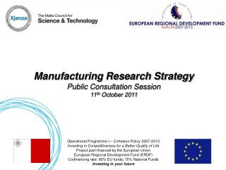 Manufacturing Research Strategy Public Consultation Session 11 th  October 2011